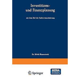 Investitions Und Finanzplanung Mit Dem Ziel Der Endwertmaximierung by Blumentrath & Ulrich