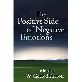 The Positive Side of Negative Emotions by W. Gerrod Parrott - 9781462