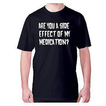 Mens funny rude t-shirt slogan tee offensive hilarious - Are you a side effect of my medication