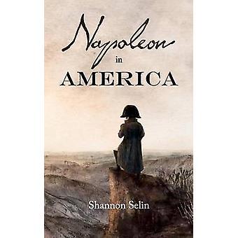 Napoleon in America by Selin & Shannon