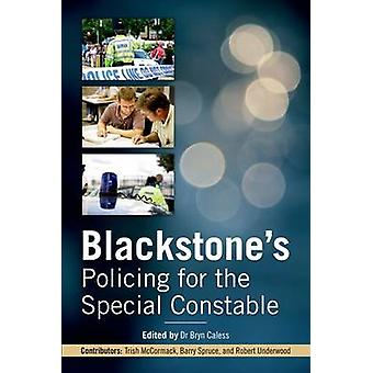 Blackstones Policing for den spesielle konstabelen av McCormack & Trish Associate Tutor & Canterbury Christ Church University og tidligere politiinspektør & Kent PoliceSpruce & Barry Head of the Extended Policing Family & Kent PoliceUnderwood &Bob Lectu