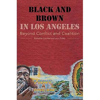 Black and Brown in Los Angeles by Edited by Josh Kun & Edited by Laura Pulido