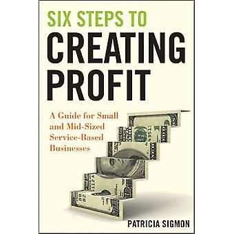 Six Steps to Creating Profit - A Guide for Small and Mid-Sized Service