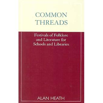 Common Threads Festivals of Folklore and Literature for Schools and Libraries by Heath & Alan