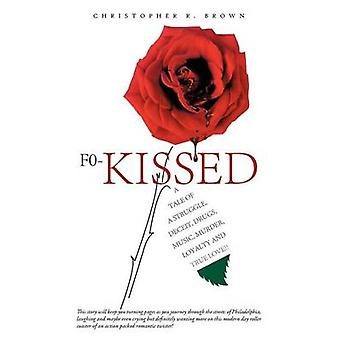 F0Kissed A Tale of a Struggle Deceit Drugs Music Murder Loyalty and True Love by Brown & Christopher R.