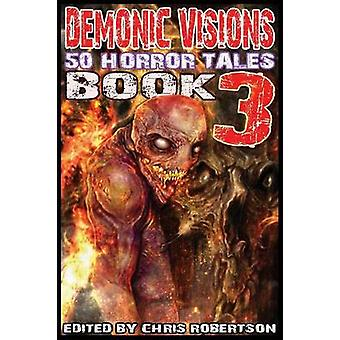Demonic Visions 50 Horror Tales Book 3 by Robertson & Chris