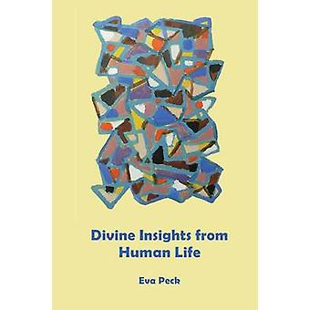 Divine Insights from Human Life by Peck & Eva