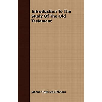Introduction To The Study Of The Old Testament by Eichhorn & Johann Gottfried