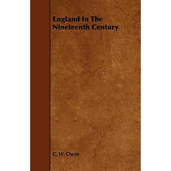 England In The Nineteenth Century by Owen & C. W.