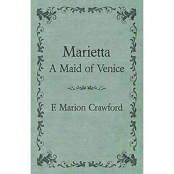 Marietta a Maid of Venice by Crawford & F. Marion