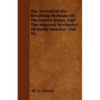 The Terrestrial AirBreathing Mollusks Of The United States And The Adjacent Territories Of North America  Vol. VI. by Binney & W. G.