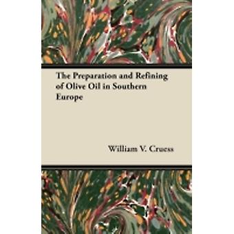 The Preparation and Refining of Olive Oil in Southern Europe by Cruess & William V.