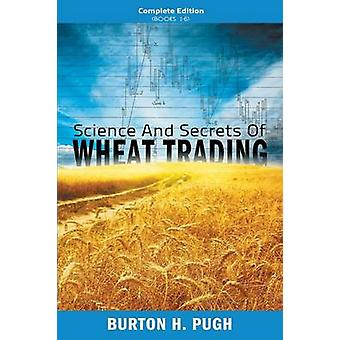Science and Secrets of Wheat Trading Complete Edition Books 16 by Pugh & Burton H.