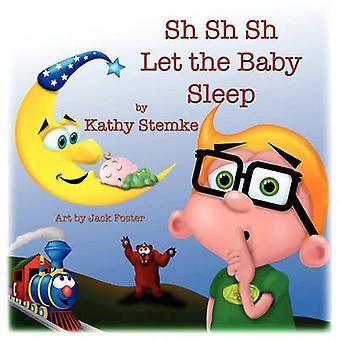 Sh Sh Sh Let the Baby Sleep by Stemke & Kathy