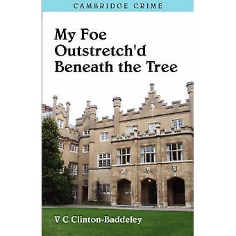 My Foe Outstretchd Beneath The Tree by ClintonBaddeley & V C