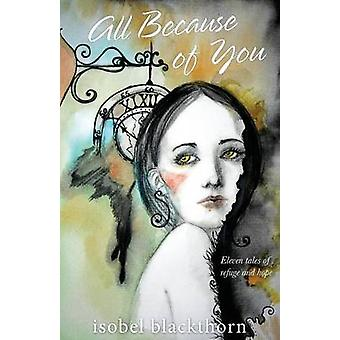 All Because of You Eleven tales of refuge and hope by Blackthorn & Isobel