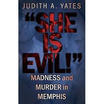 She Is Evil Madness And Murder In Memphis by Yates & Judith A.