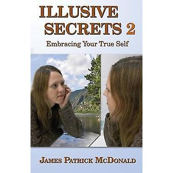 Illusive Secrets 2 Embracing Your True Self by McDonald & James Patrick