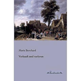 Verkauft und verloren by Bernhard & Marie