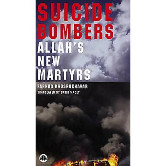 Suicide Bombers Allahs New Martyrs by Khosrokhavar & Farhad