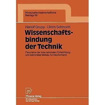 Wissenschaftsbindung der Technik  Panorama der internationalen Entwicklung und sektorales Tableau fr Deutschland by Grupp & Hariolf