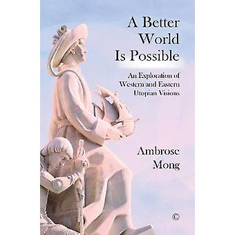 A Better World Is Possible - An Exploration of Utopian Visions by Ambr