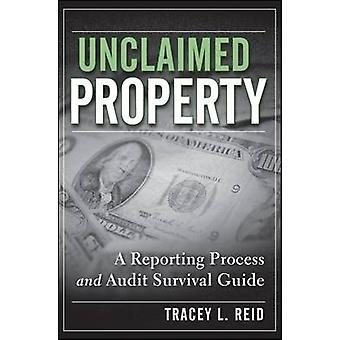 Unclaimed Property - A Reporting Process and Audit Survival Guide by T