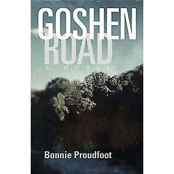 Goshen Road - A Novel by Bonnie Proudfoot - 9780804012225 Book