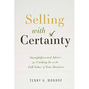 Selling with Certainty - Straightforward Advice for Cashing in on the