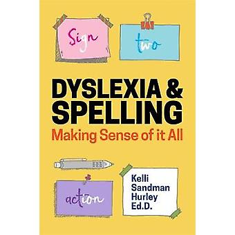 Dyslexia and Spelling - Making Sense of it All by Kelli Sandman-Hurley