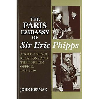 The Paris Embassy of Sir Eric Phipps - Anglo-French Relations and the