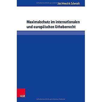 Maximalschutz Im Internationalen Und Europaischen Urheberrecht by Jan