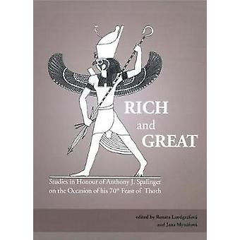 Rich and Great - Studies in Honour of Anthony J. Spalinger on the Occa