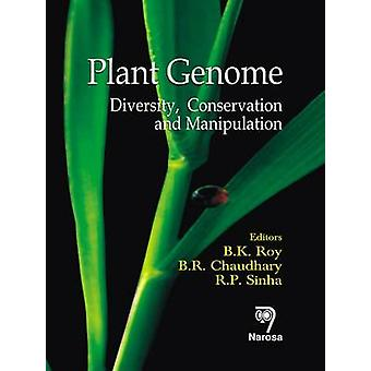 Plant Genome - Diversity - Conservation and Manipulation by B. K. Roy