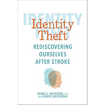 Identity Theft - Rediscovering Ourselves After Stroke by Debra E. Meye