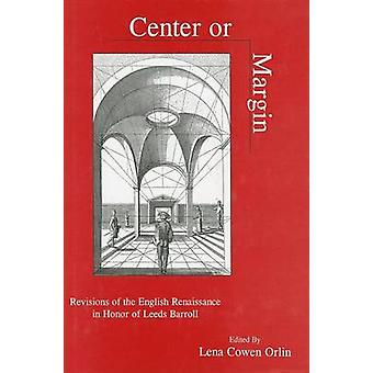 Center or Margin - Revisions of the English Renaissance in Honor of Le