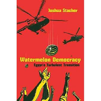 Watermelon Democracy - Egypt's Turbulent Transition by Joshua Stacher