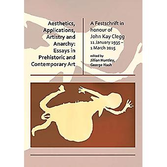 Aesthetics - Applications - Artistry and Anarchy - Essays in Prehistor