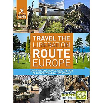 Rough Guides Travel The Liberation Route Europe (Travel Guide) by Nic