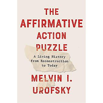 The Affirmative Action Puzzle - A Living History from Reconstruction t