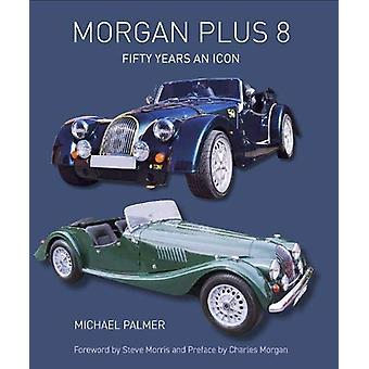Morgan Plus 8 - Fifty Years an Icon by Michael Palmer - 9781785007255