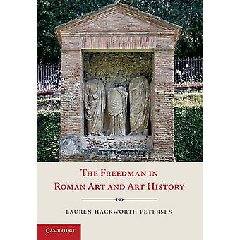 The Freedman in Roman Art and Art History by Lauren Hackworth Petersen