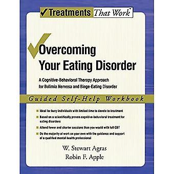 Surmonter votre trouble de l'alimentation : Manuel d'auto-aide guidé : Une approche cognitivo-comportementale de thérapie pour la boulimie nerveuse et le trouble de l'alimentation excessive (Traitements qui fonctionnent)