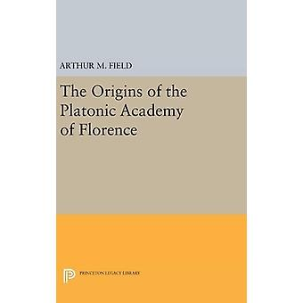 The Origins of the Platonic Academy of Florence by Arthur M. Field -