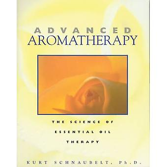 Advanced Aromatherapy The Science of Essential Oil Therapy door Kurt Schnaubelt