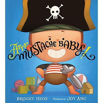 Arrr Mustache Baby by Bridget Heos & Illustrated by Joy Ang