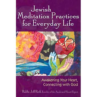 Jewish Meditation Practices for Everyday Life by Roth & Jeff Rabbi Jeff Roth