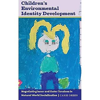 Children's Environmental Identity Development: Negotiating Inner and Outer� Tensions in Natural World Socialization ([Re]thinking Environmental Education)