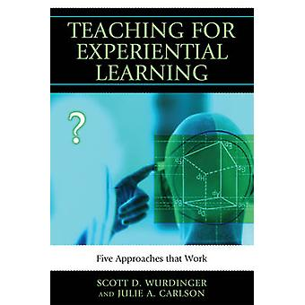 Teaching for Experiential Learning - Five Approaches That Work by Scot
