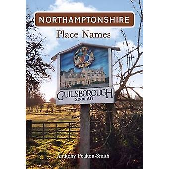 Northamptonshire Place Names by Anthony Poulton-Smith - 9781848687189